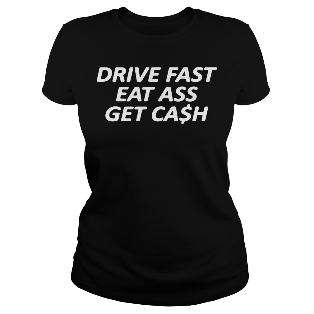 Drive fast eat aass get cash Ladies tee
