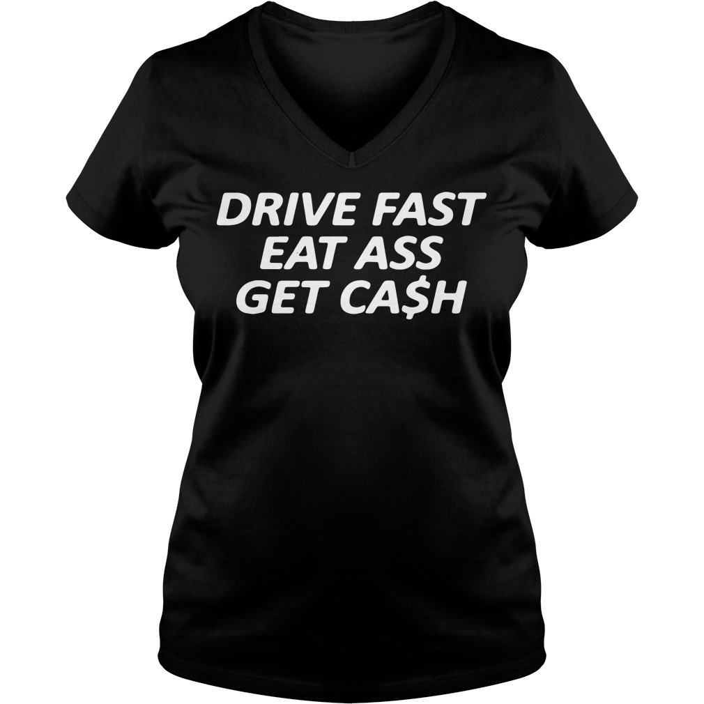 Drive fast eat aass get cash V-neck t-shirt