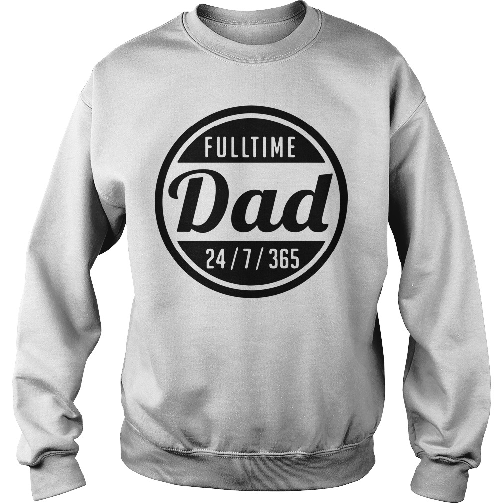 Fulltime dad 24 7 365 Sweater
