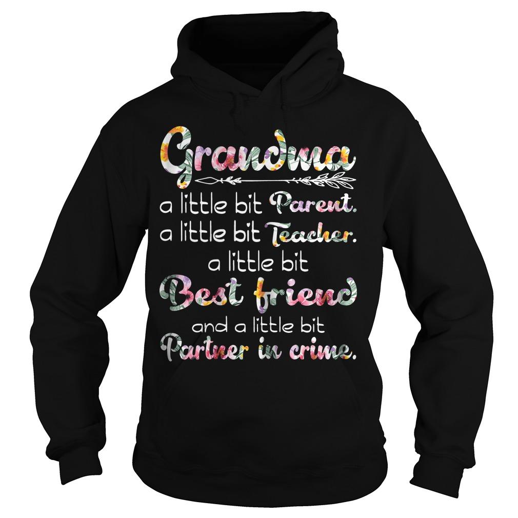 Grandma a little bit parent a little bit teacher a little bit best friend Hoodie
