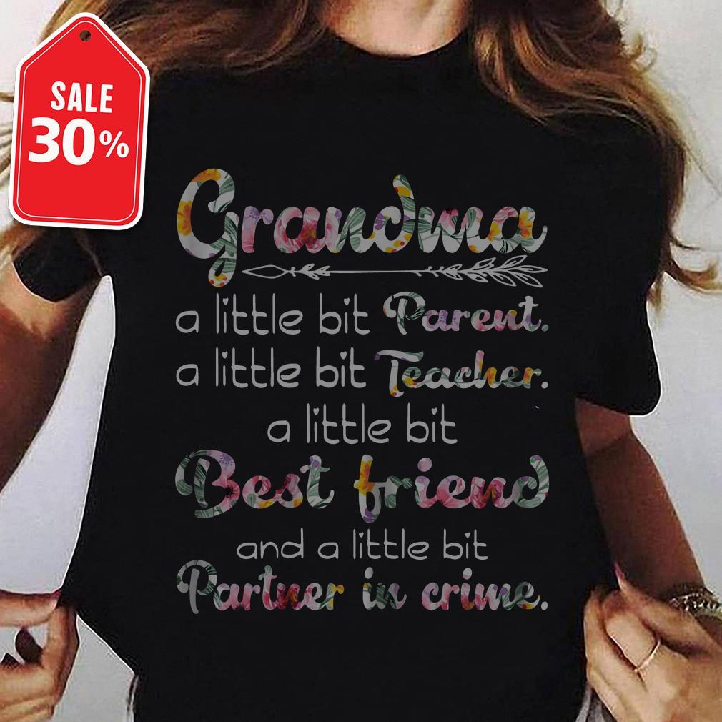 Grandma a little bit parent a little bit teacher a little bit best friend shirt