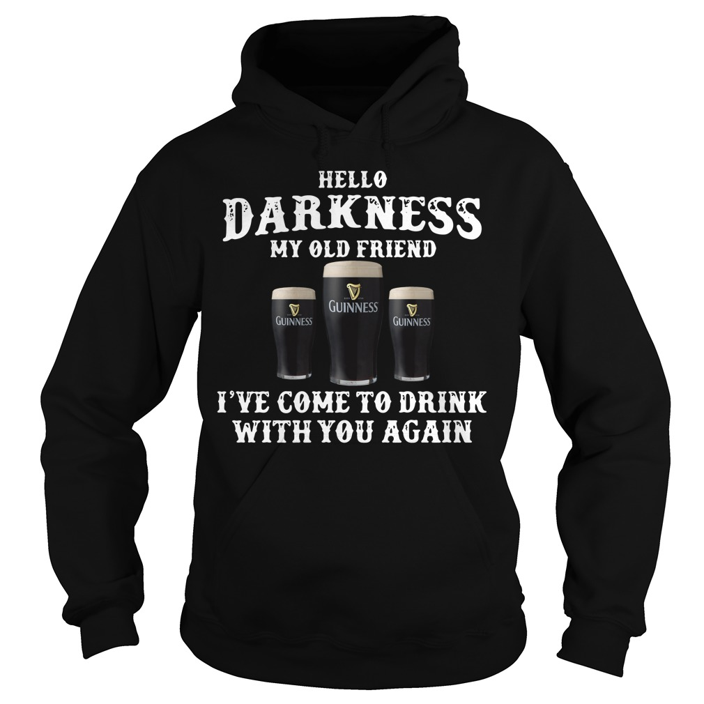 Hello Darkness my old friend Guinness I've come to drink with you again Hoodie