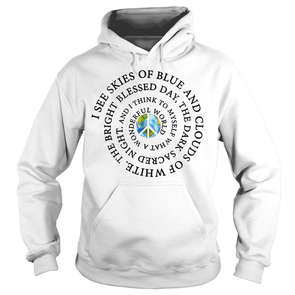 I see skies of blue and clouds of white the bright blessed day Hoodie