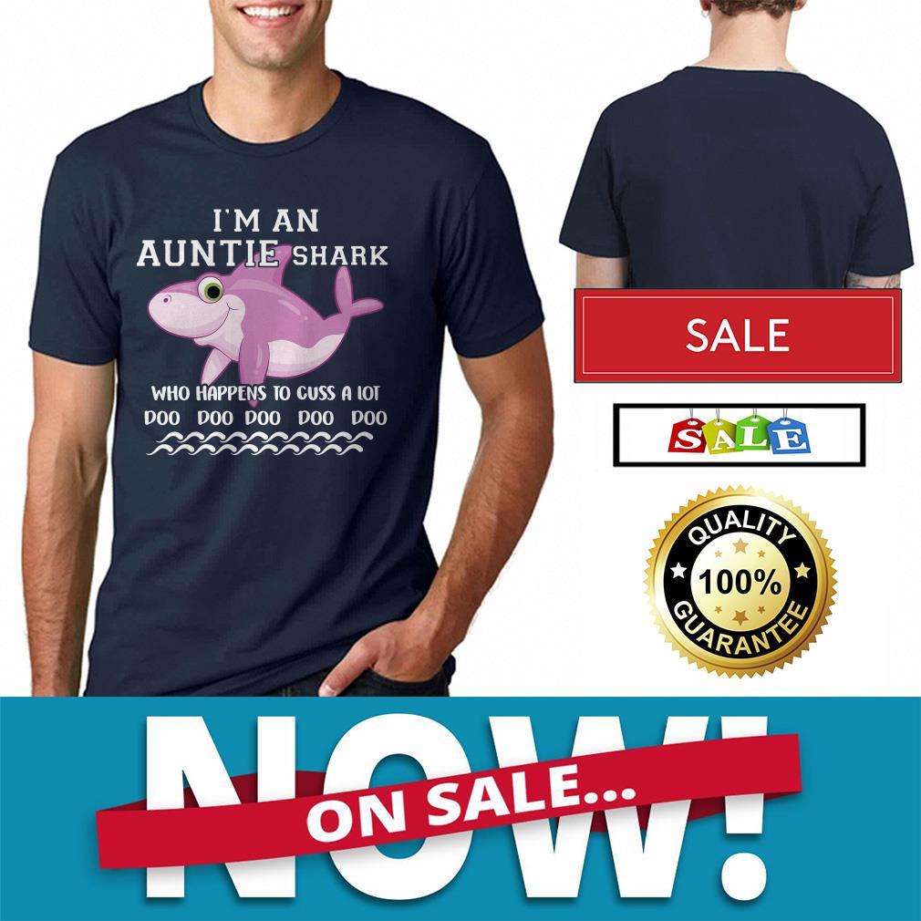 I'm an auntie shark who happens to cuss a lot doo doo doo doo doo shirt