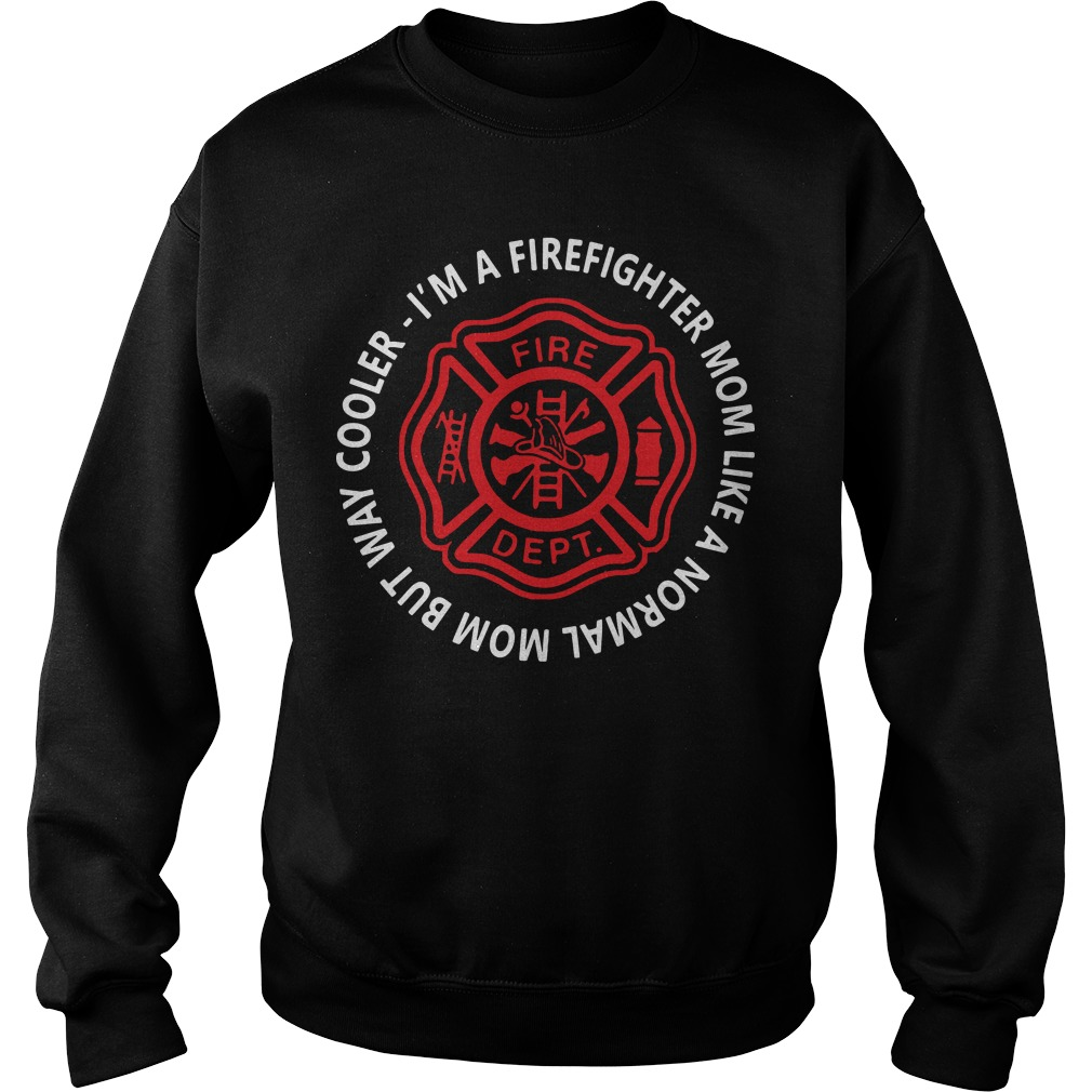 I'm a firefighter mom like a normal mom but way cooler Sweater