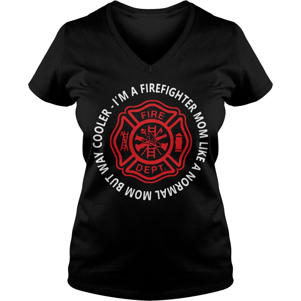 I'm a firefighter mom like a normal mom but way cooler V-neck t-shirt