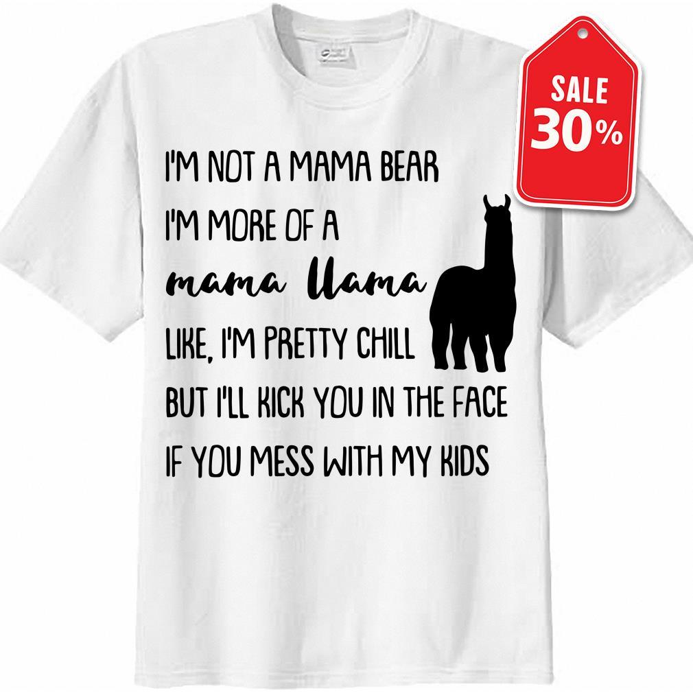 I'm not a mama bear I'm more of a mama Llama like I'm pretty chill shirt