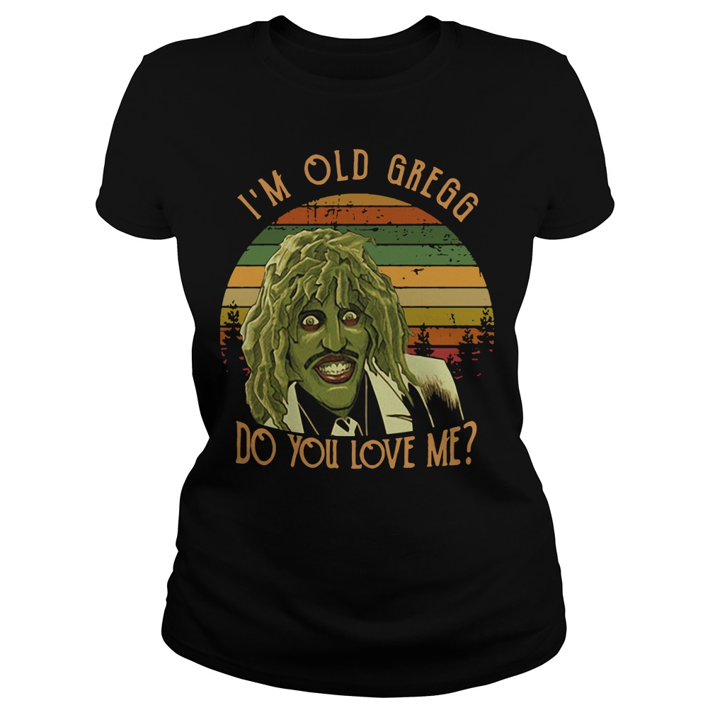 I'm Old Ggregg do you love me vintage Ladies tee