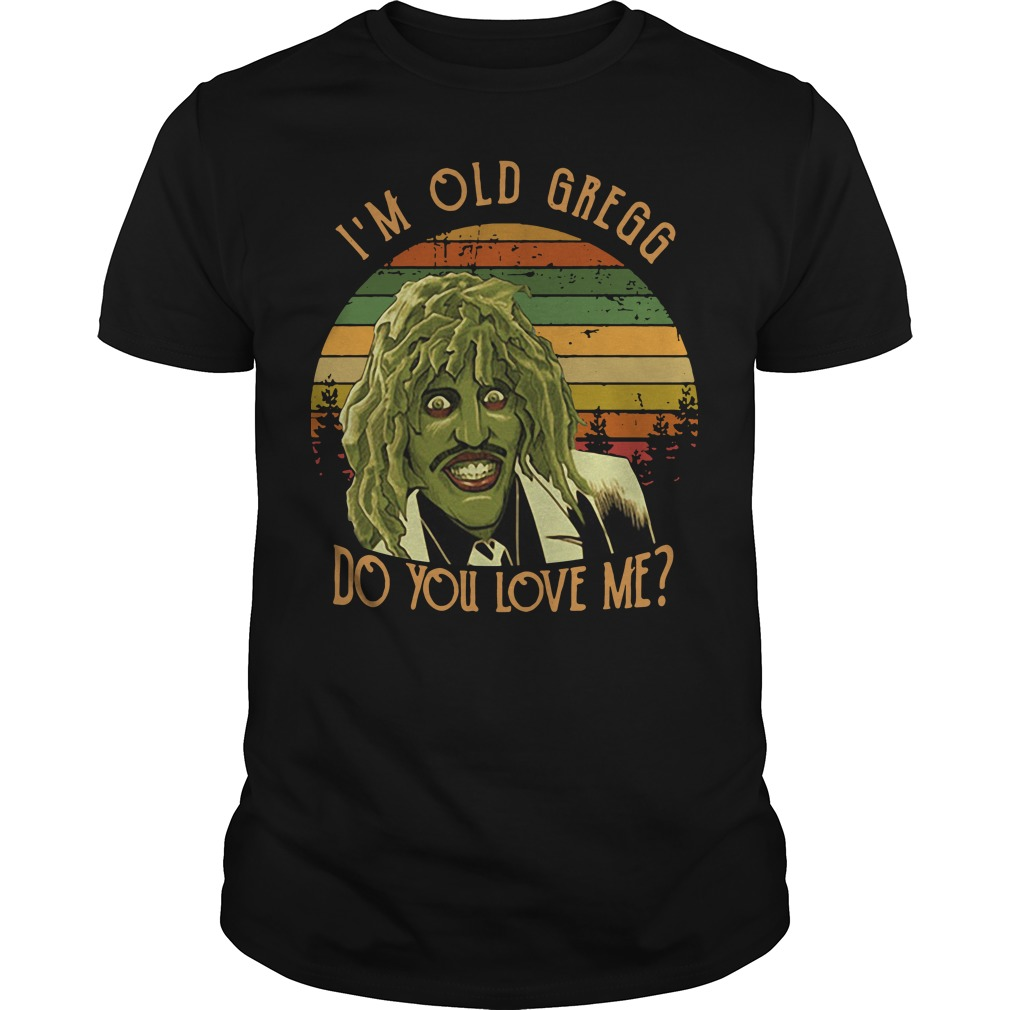 I'm Old Gregg do you love me vintage shirt