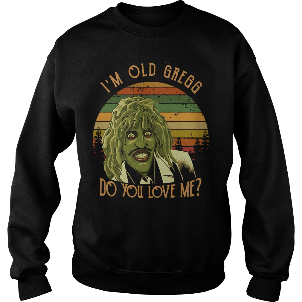 I'm Old Ggregg do you love me vintage Sweater