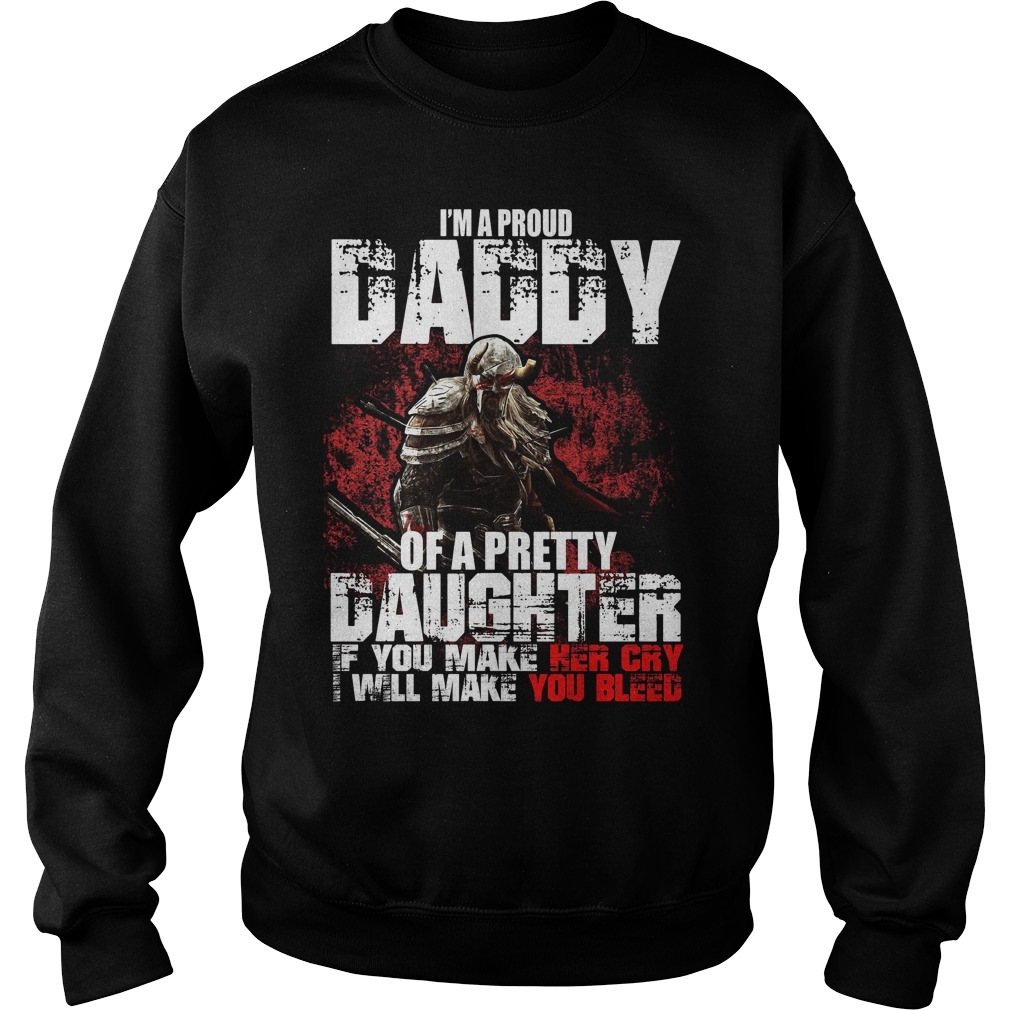 I'm a proud Daddy of a pretty Daughter if you make her cry I will make you bleed Sweater