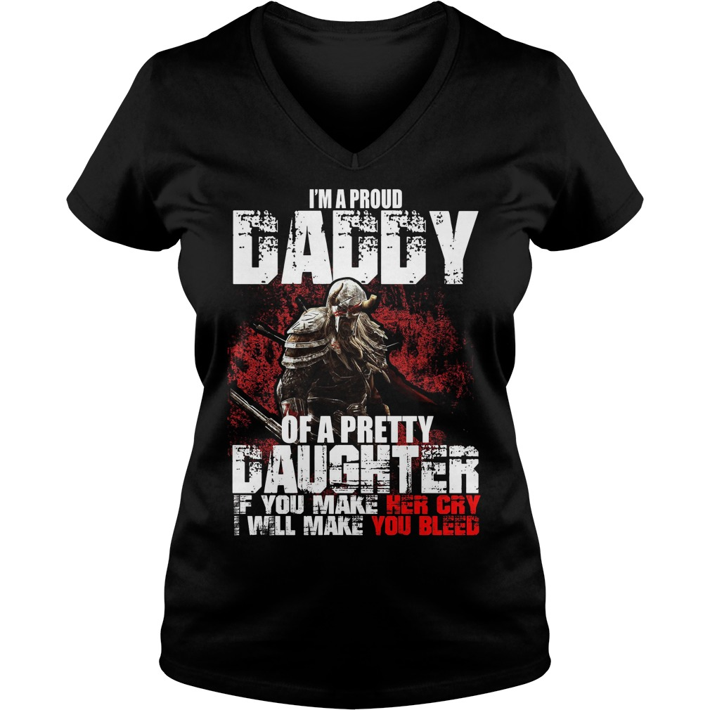 I'm a proud Daddy of a pretty Daughter if you make her cry I will make you bleed V-neck t-shirt