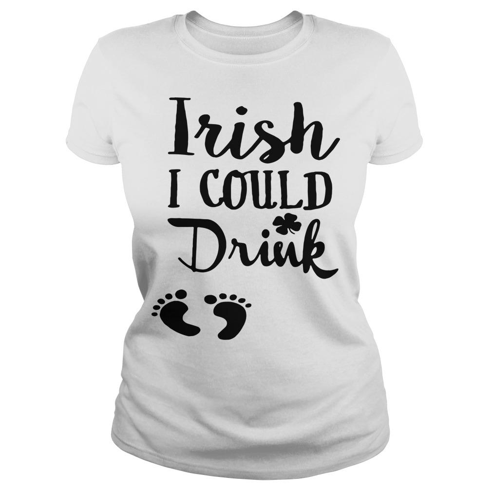 Irish I could drink St. Patrick day Ladies tee