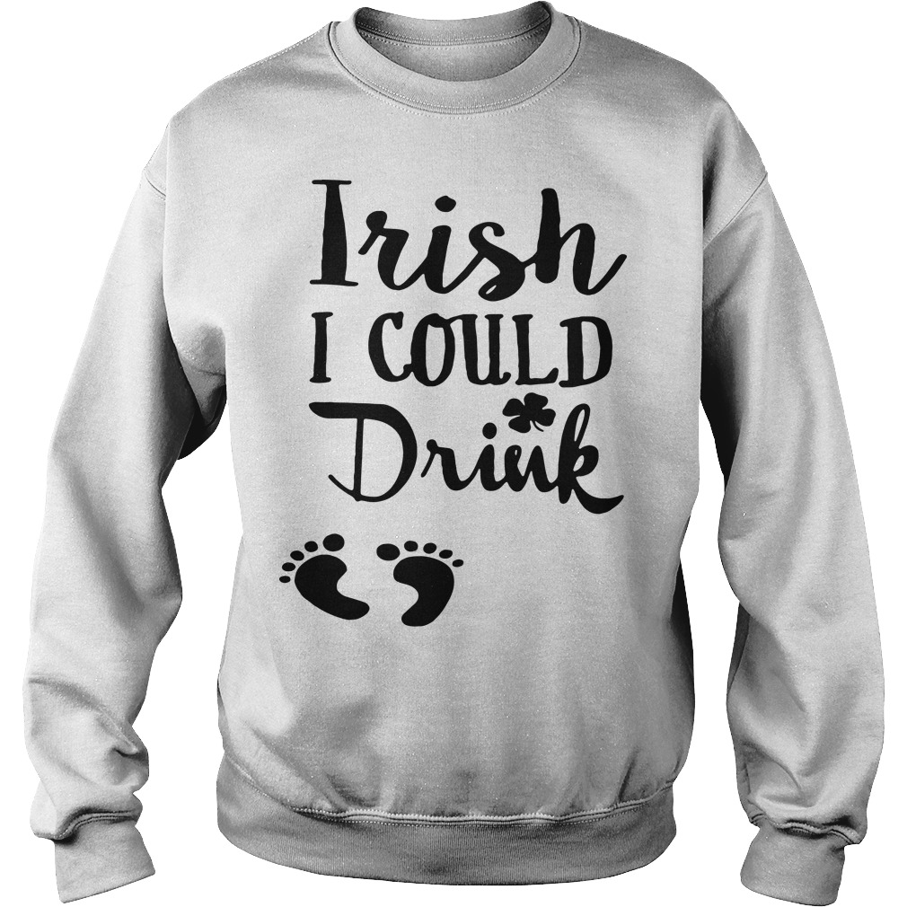 Irish I could drink St. Patrick day Sweater