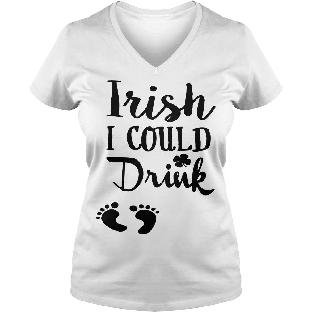 Irish I could drink St. Patrick day V-neck t-shirt