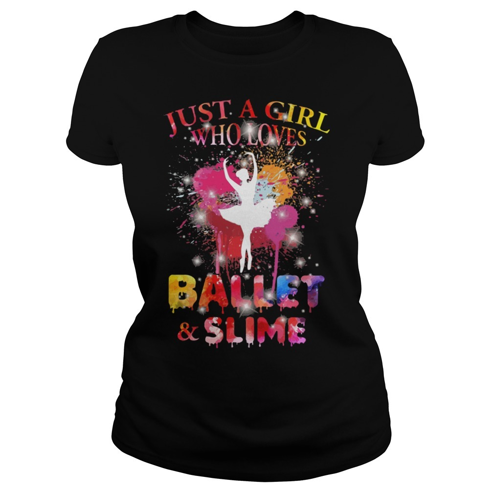 Just a girl who loves ballet and slime Ladies Tee