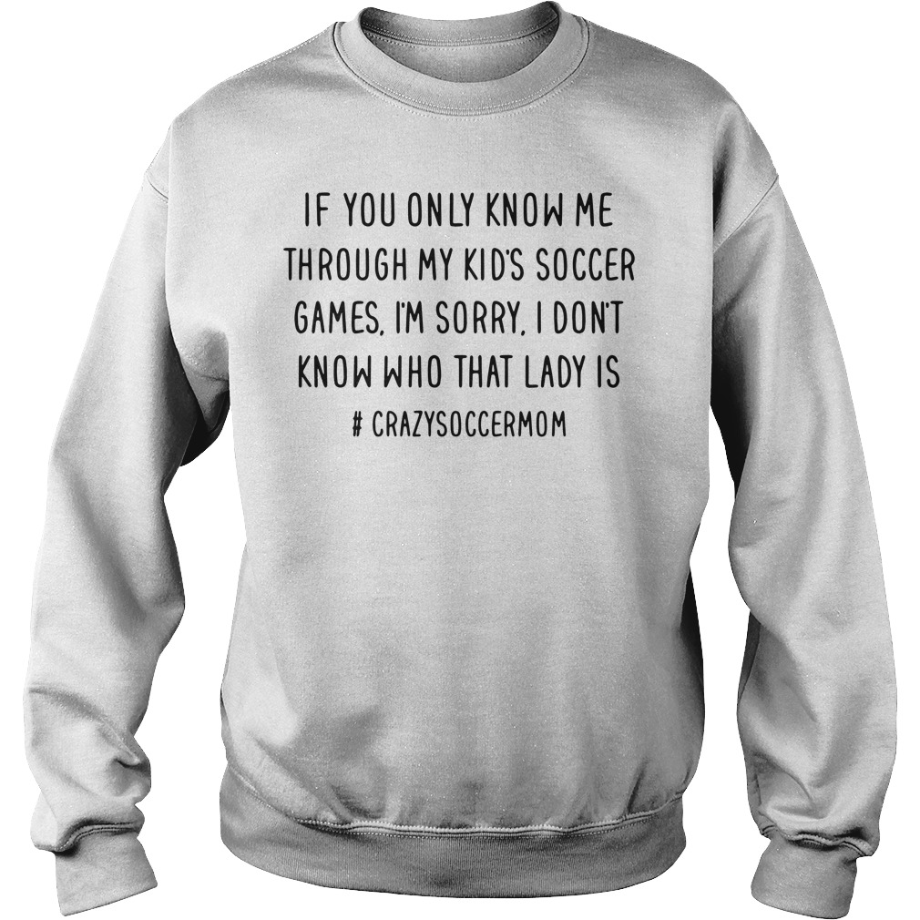 if you only know me through my kid's soccer games I'm sorry Sweater