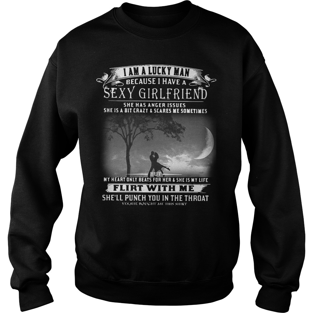 I am a lucky man because I have a sexy girlfriend she has anger issues Sweater