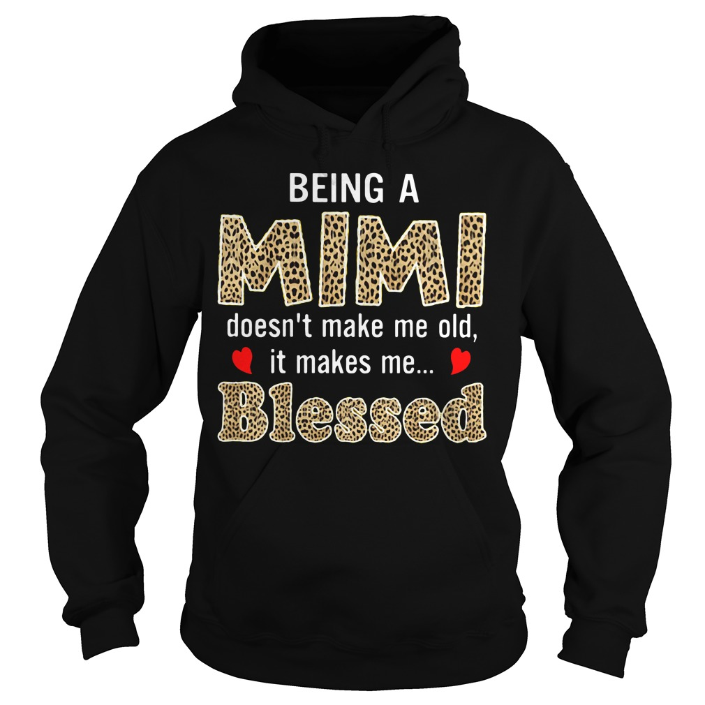 Being a mimi doesn't make me old it makes me blessed Hoodie