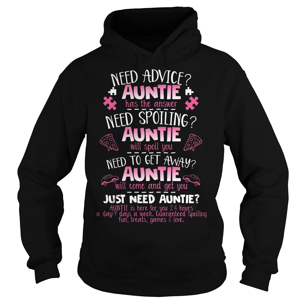 Need advice auntie has the answer need spoiling auntie will spoil you need to Hoodie
