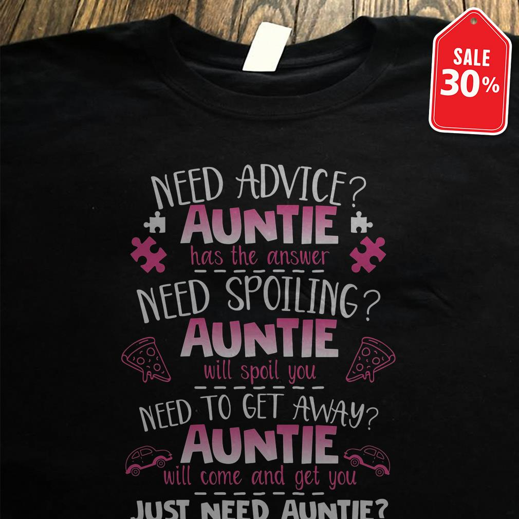 Need advice auntie has the answer need spoiling auntie will spoil you need to shirt