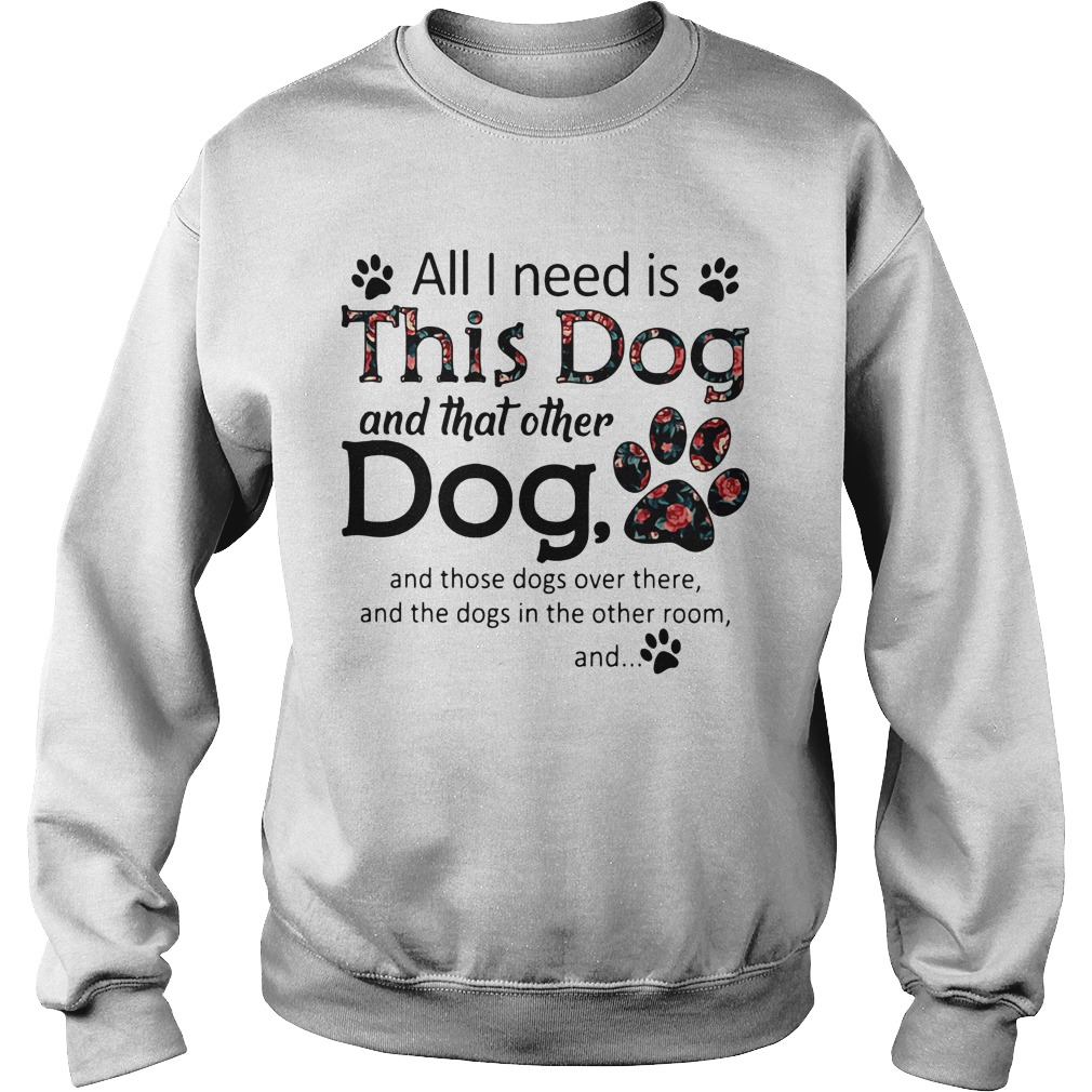 All I need is this dog and that other dog and those dogs over there Sweater