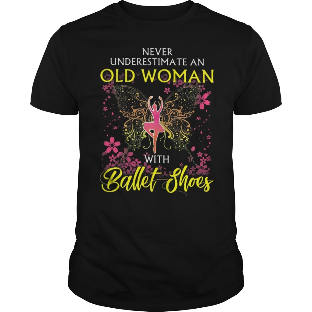 Never underestimate an old woman with ballet shoes shirt