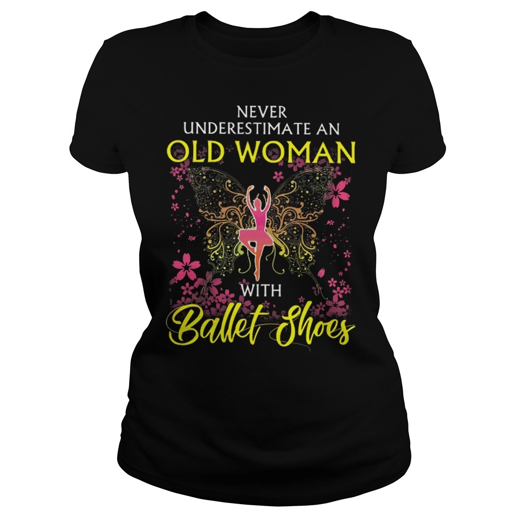 Never underestimate an old woman with ballet shoes Ladies Tee