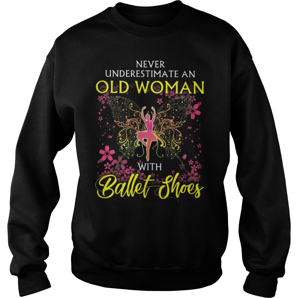 Never underestimate an old woman with ballet shoes Sweater