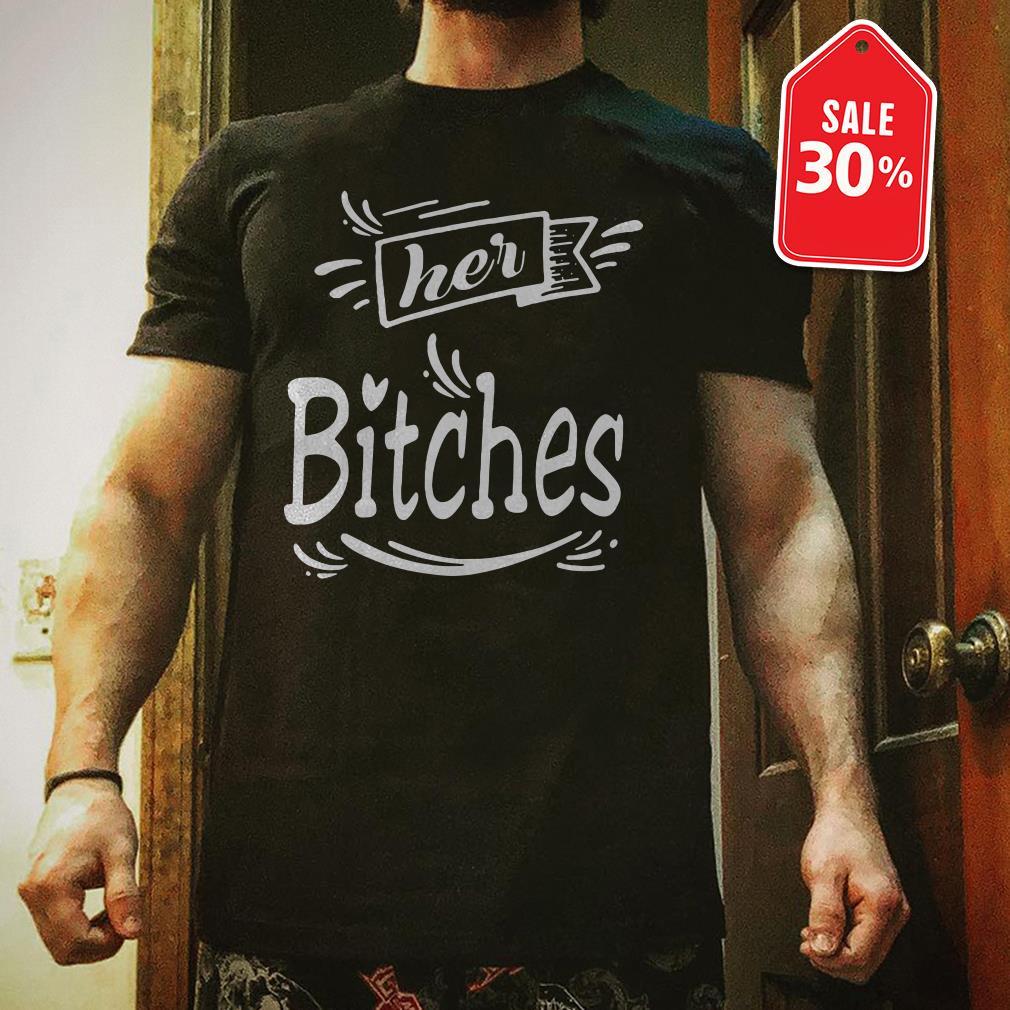 Official Her bitches shirt