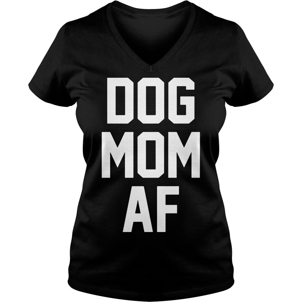 Official Dog mom af V-neck t-shirt