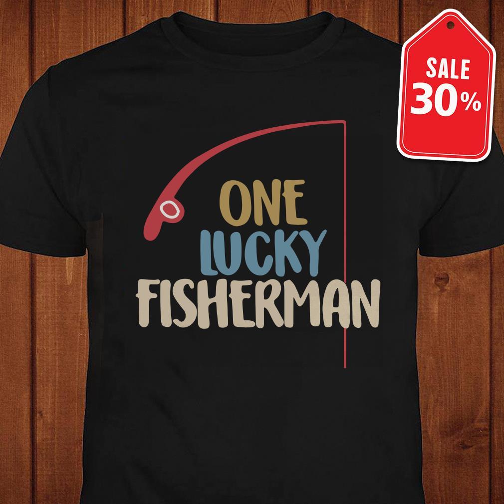 One lucky fisherman shirt
