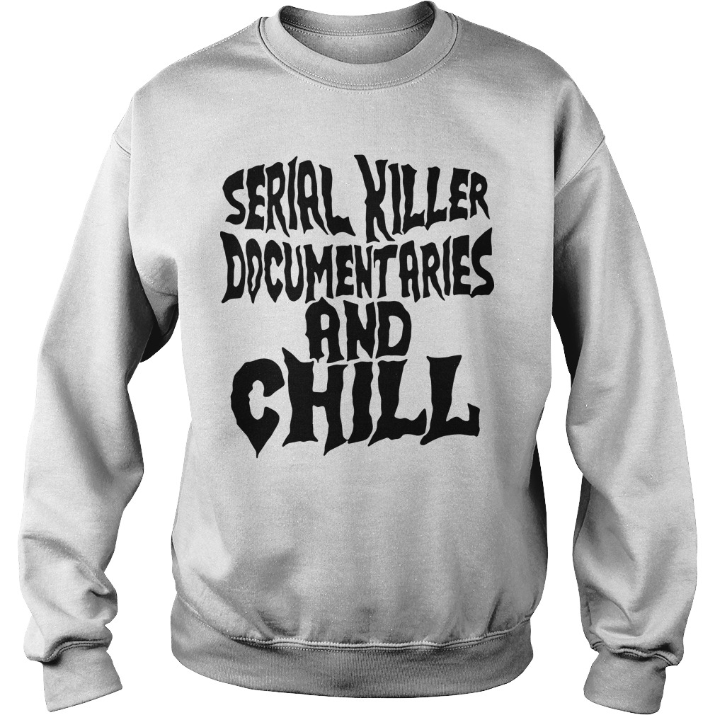 Serial killer documentaries and chill Sweater
