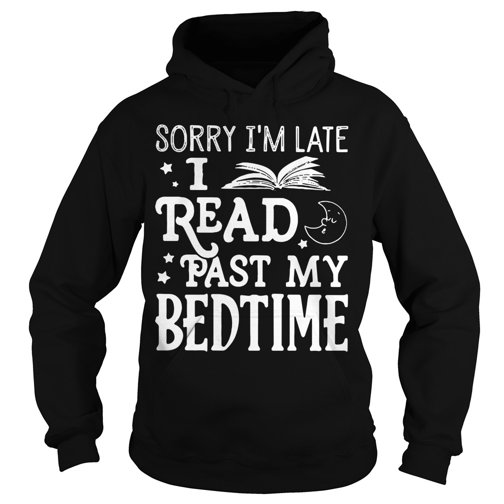 Sorry I'm late I read past my bedtime Hoodie