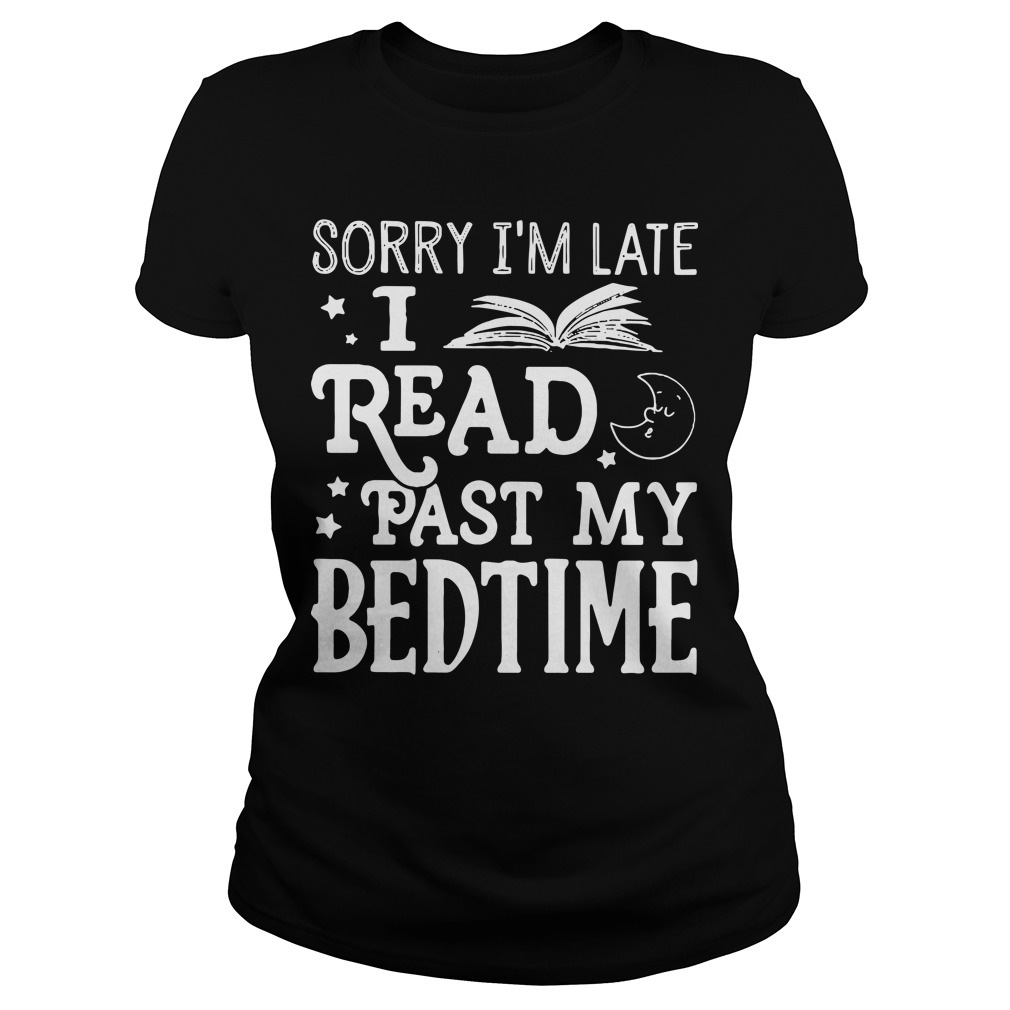 Sorry I'm late I read past my bedtime Ladies tee
