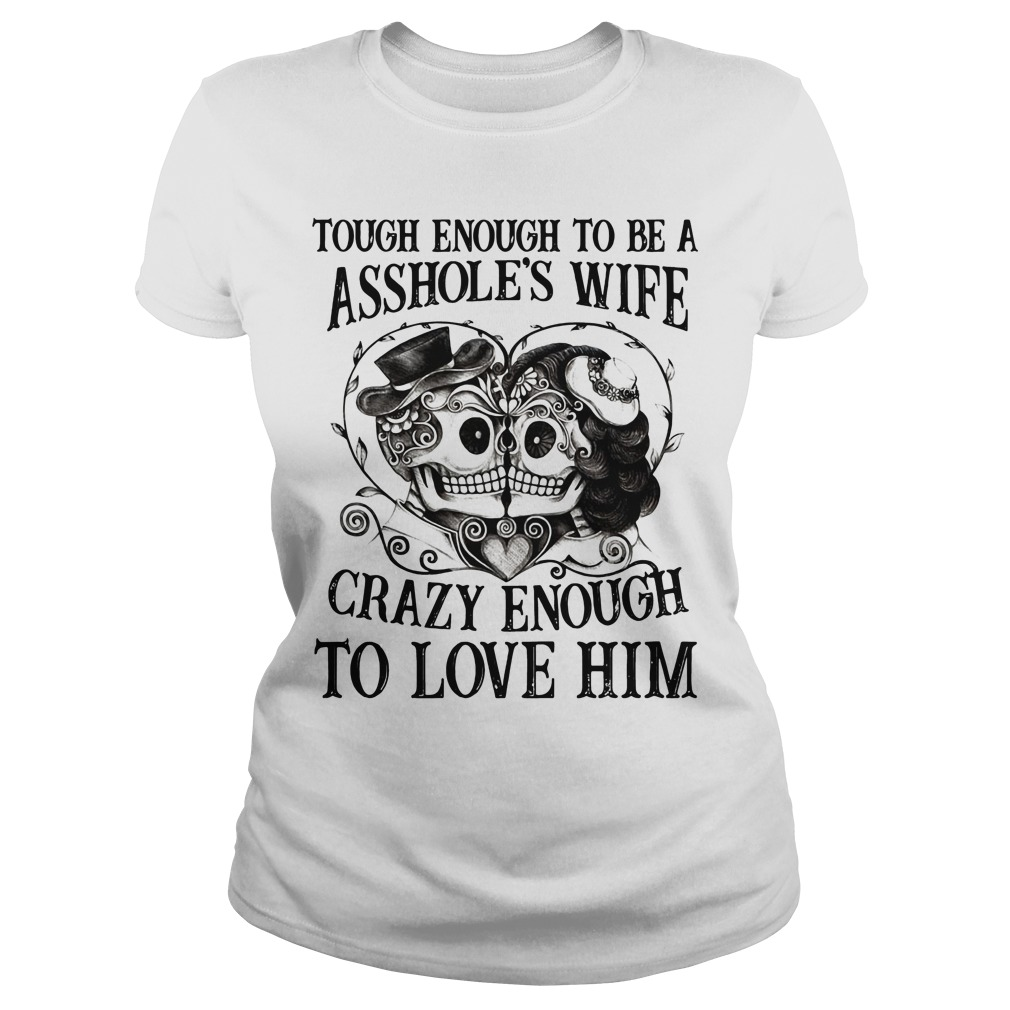 Tough enough to be a asshole's wife crazy enough to love him Ladies tee