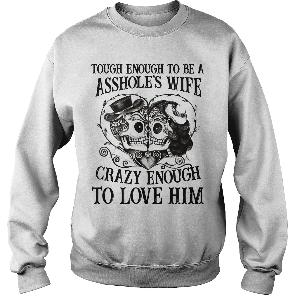 Tough enough to be a asshole's wife crazy enough to love him Sweater