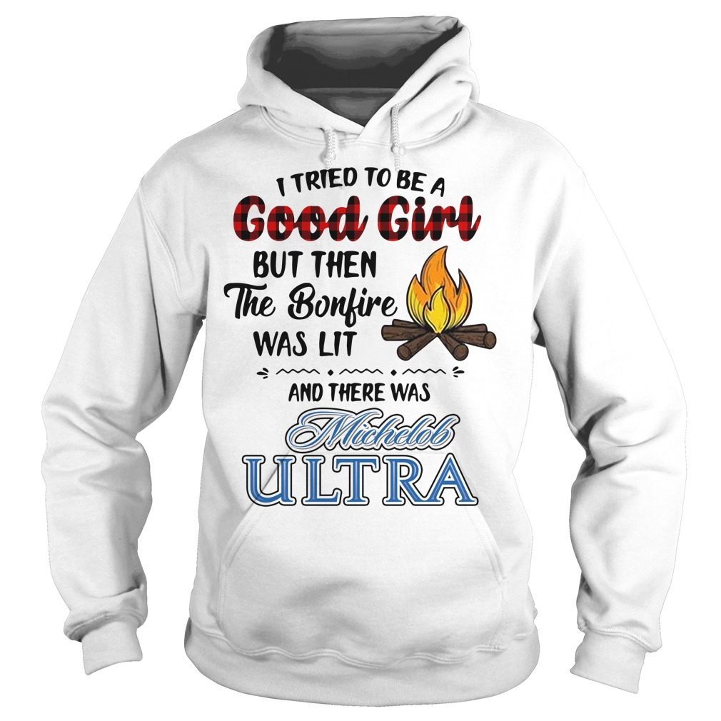 I tried to be a good dirl but then the bonfire was lit and there was Michelob Ultra Hoodie
