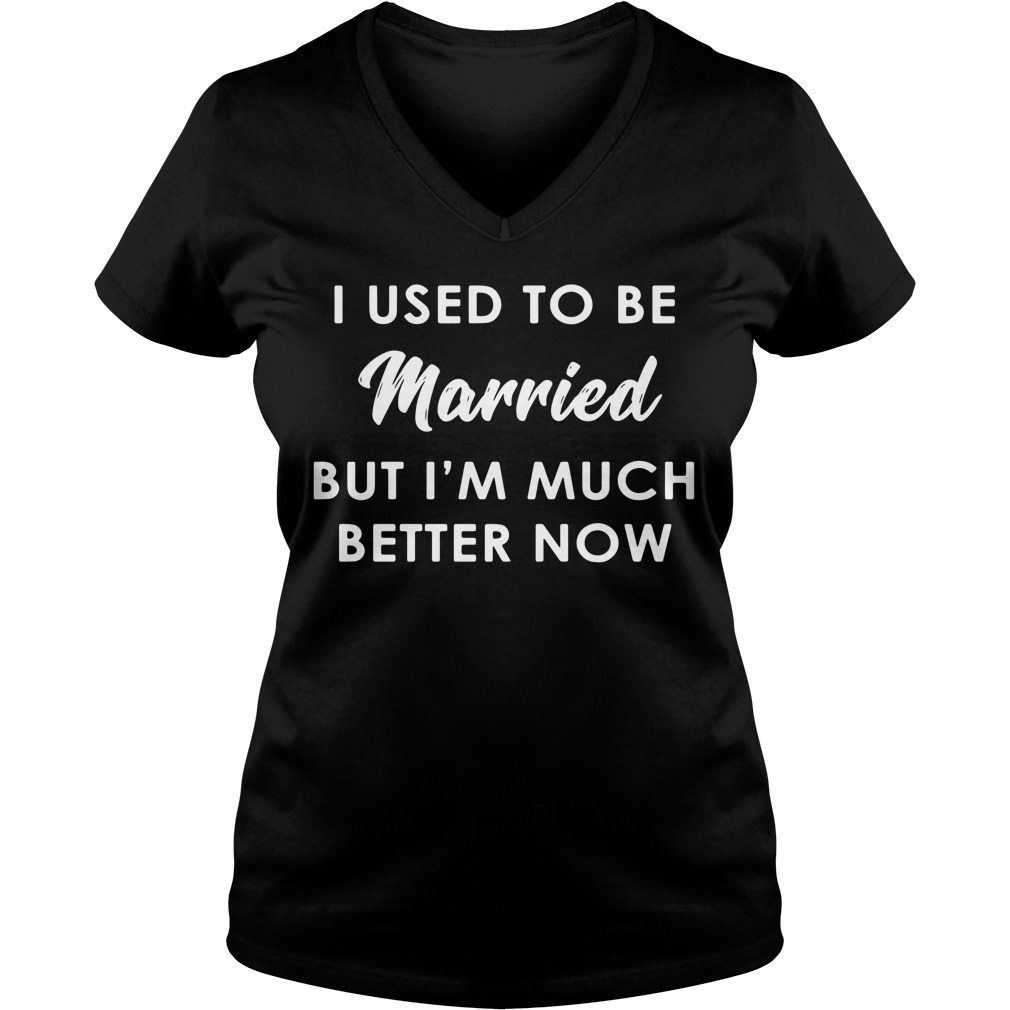 I used to be married but I'm much better now V-neck t-shirt