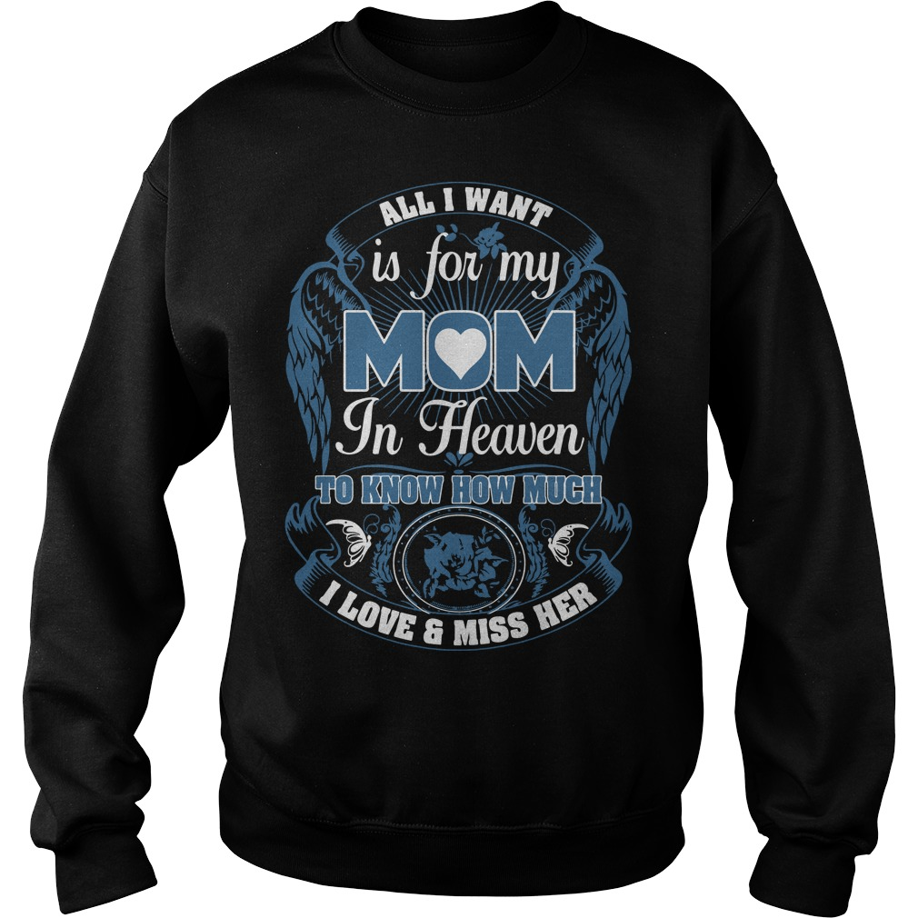 All I want is for my mom in heaven to know how much I love and miss her Sweater