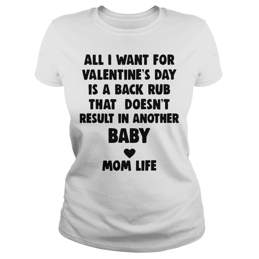 All I want for Valentine's day is a back rub that doesn't result in another baby mom life Ladies tee