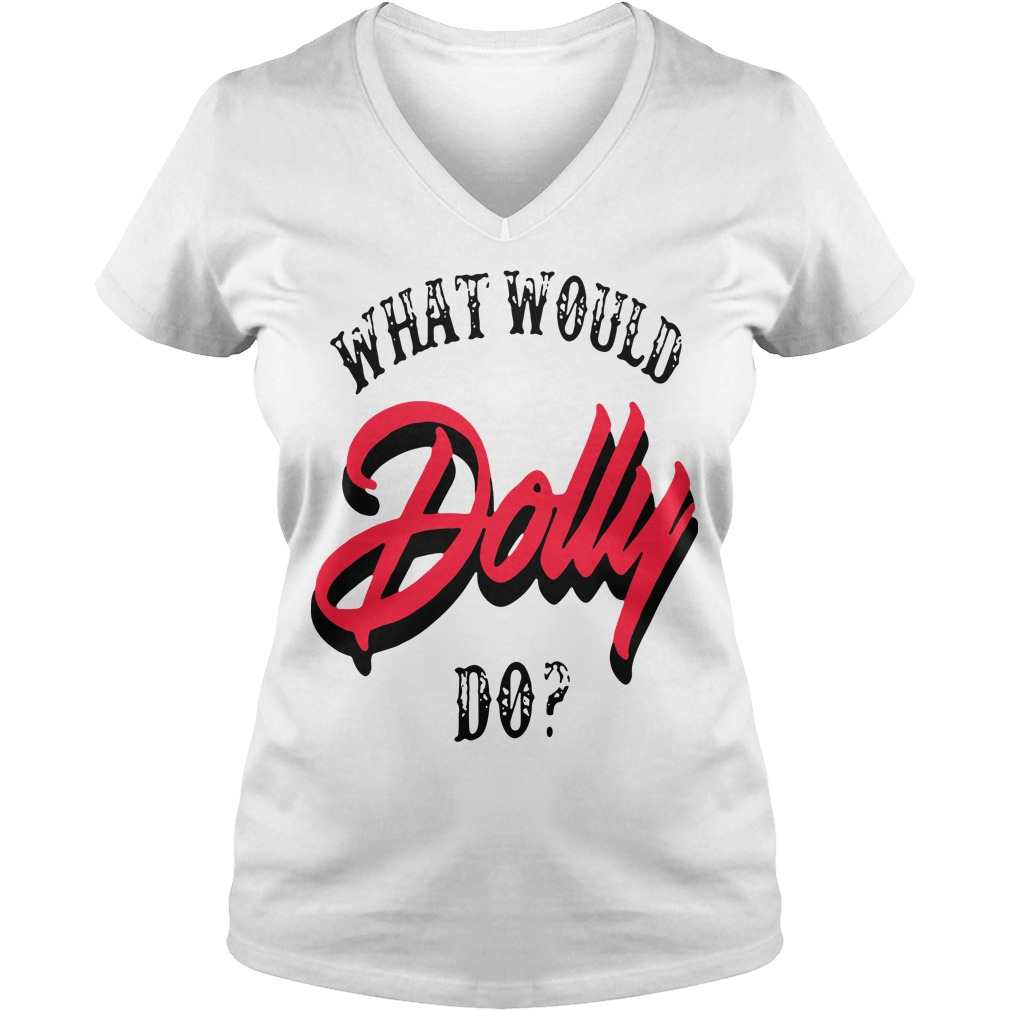 What would Dolly do V-neck t-shirt