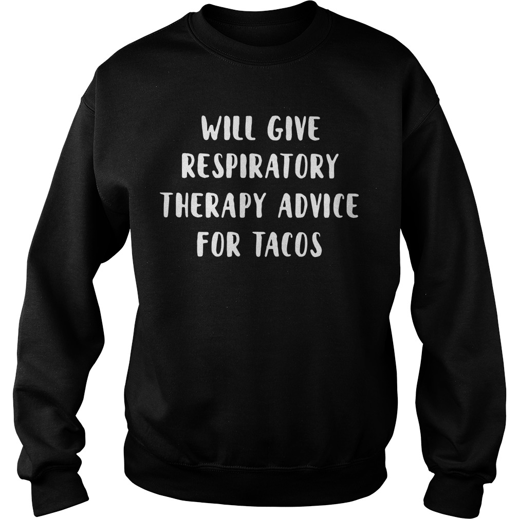 Will give respiratory therapy advice for tacos Sweater
