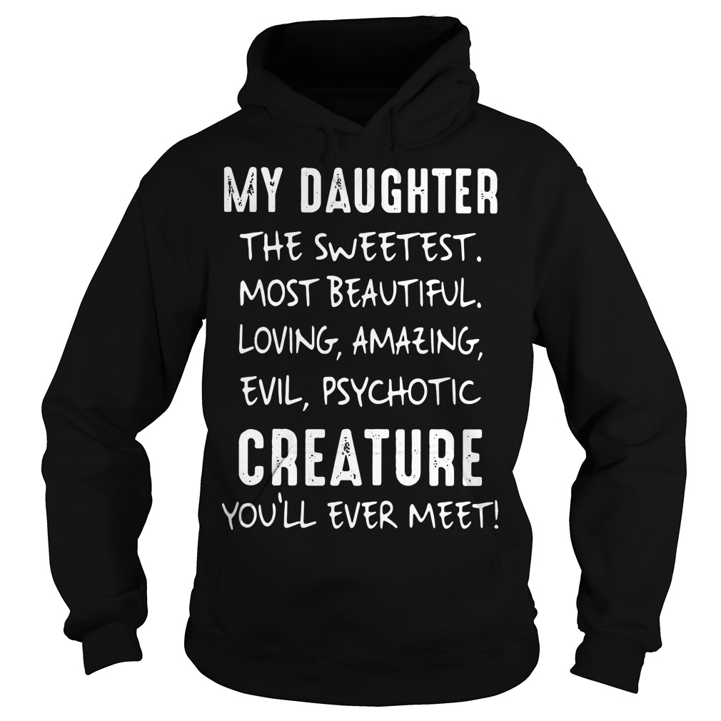 My daughter the sweetest most beautiful loving amazing evil Hoodie