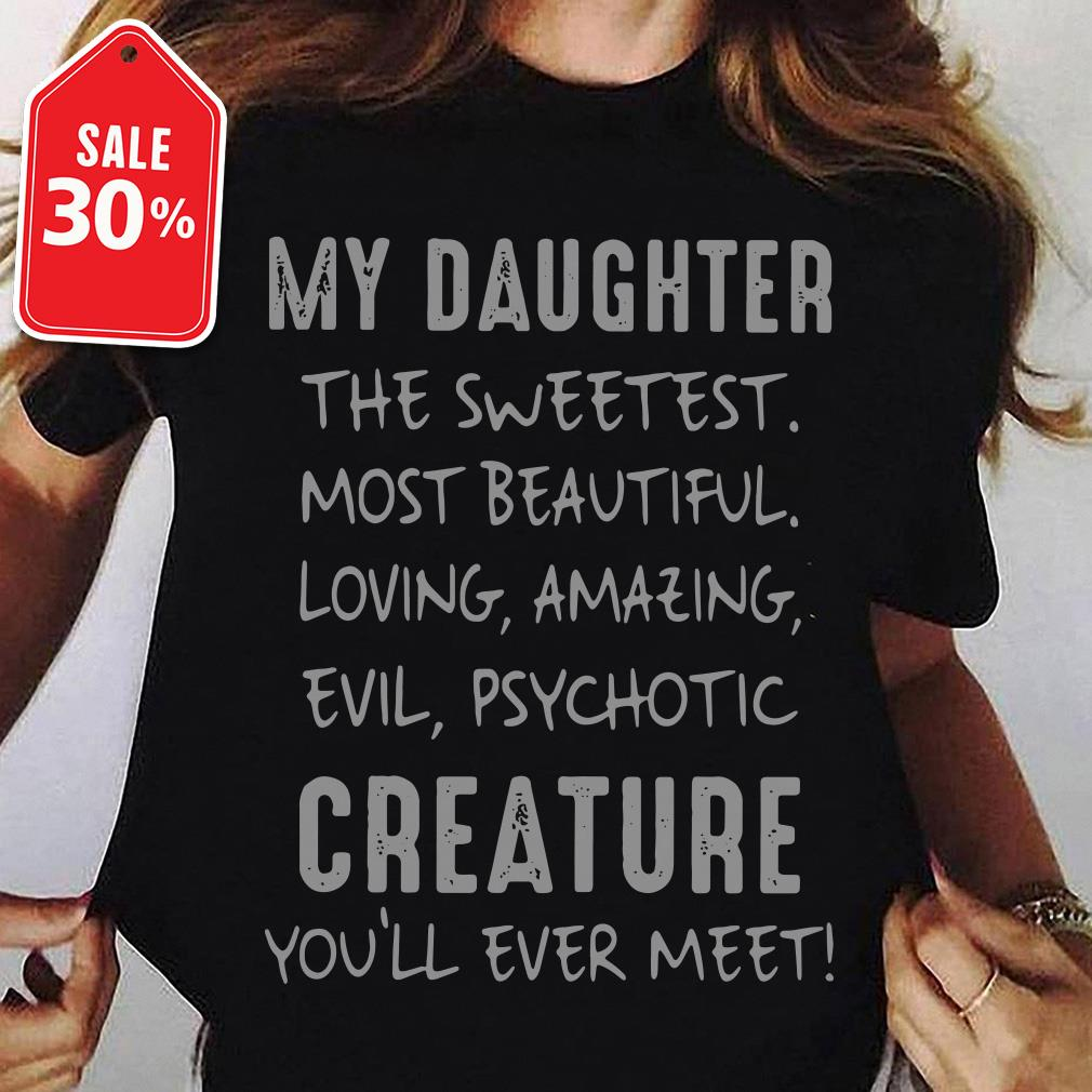 My daughter the sweetest most beautiful loving amazing evil shirt