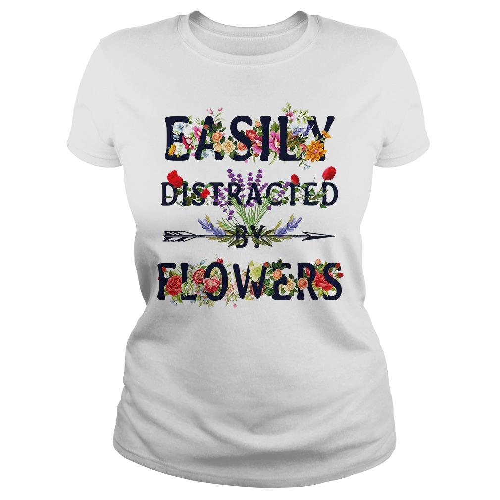 Easily distracted by flowers Ladies tee