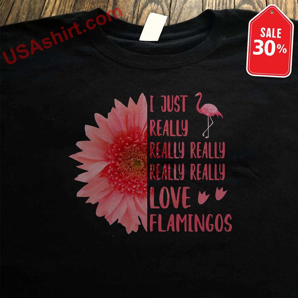 Flower I just really really really really really love Flamingos shirt