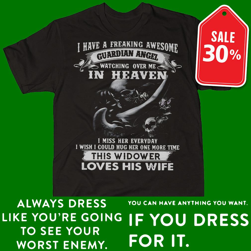 I have a freaking awesome Guardian angel watching over me in heaven shirt