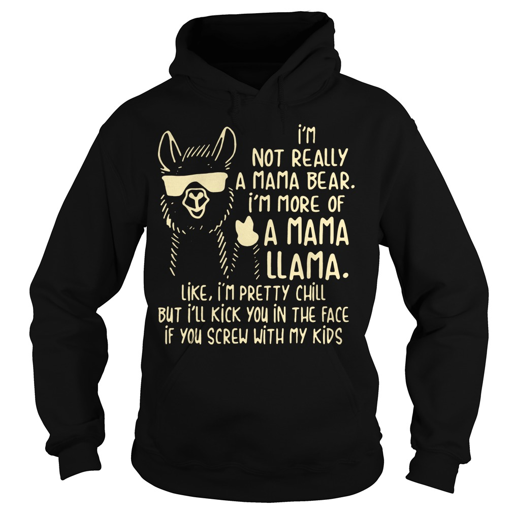 I'm not really a mama bear I'm more of a mama Llama like Hoodie