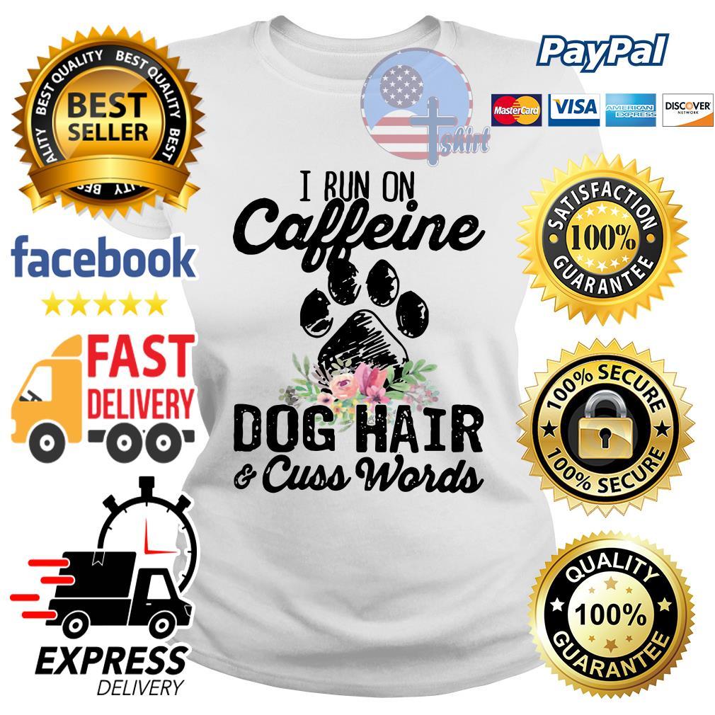 I run caffeine dog hair and cuss words flower Ladies tee